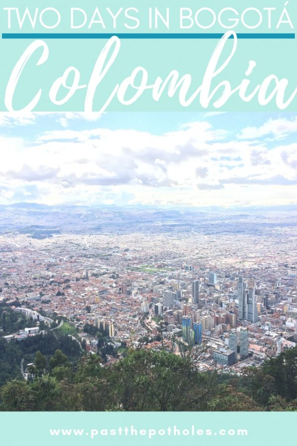 View of Bogota from Monserrate with text: Two days in Bogota, Colombia.