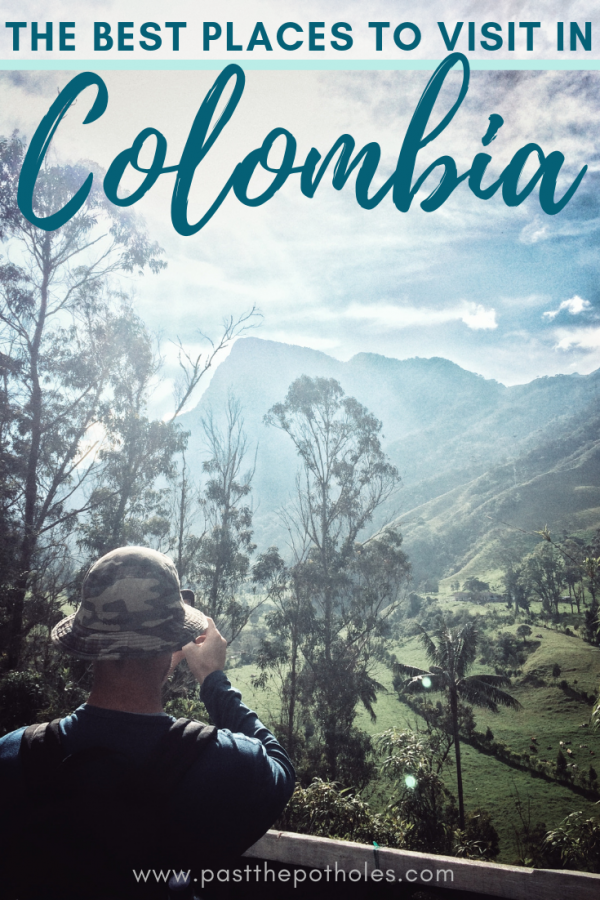 Man taking a picture of a sunny mountain view in Cocora Valley with text: The best places to visit in Colombia.