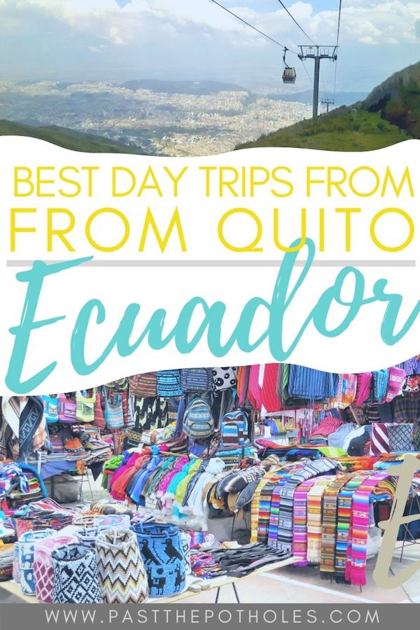 Mountain cablecar and colourful market textiles with text: Best Day Trips from Quito, Ecuador.