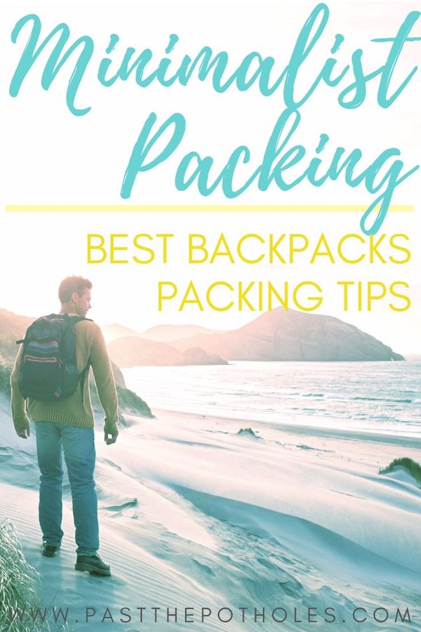 Man walking on a beach wearing a backpack with text: Minimalist Packing, best backpacks, packing tips.